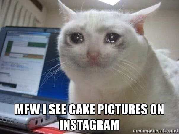 mfw-i-see-cake-pictures-on-instagram