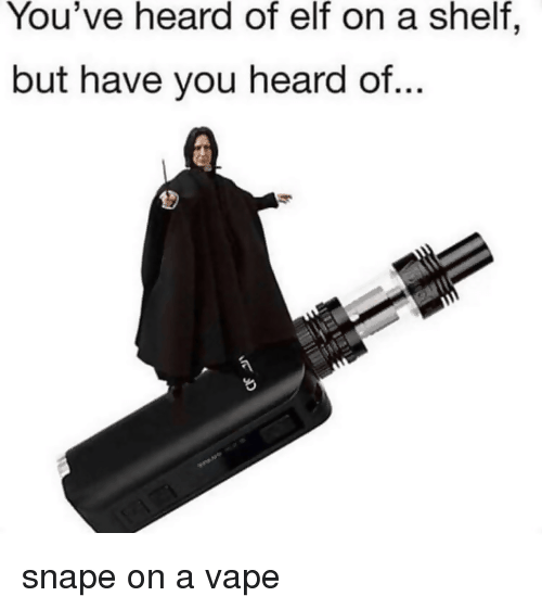 Elf, Funny, and Vape: You've heard of elf on a shelf, but have you heard of